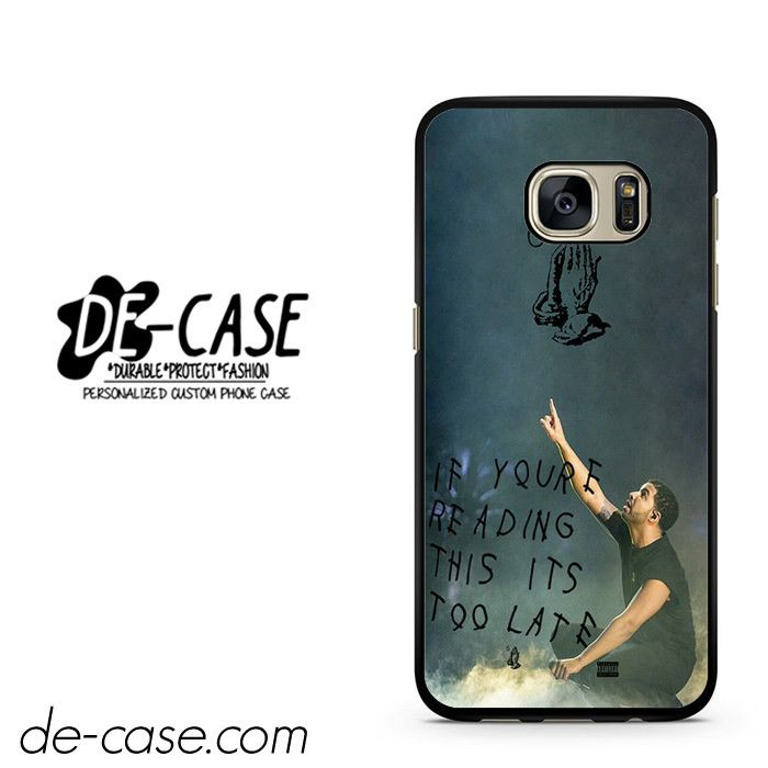 Drake Its Too Late DEAL-3697 Samsung Phonecase Cover For Samsung Galaxy S7 / S7 Edge