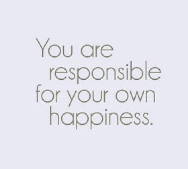 You are responsible for your own happiness.: Remember This, Life, Inspiration, Quotes, Happy, Wisdom, So True, Truths, Living