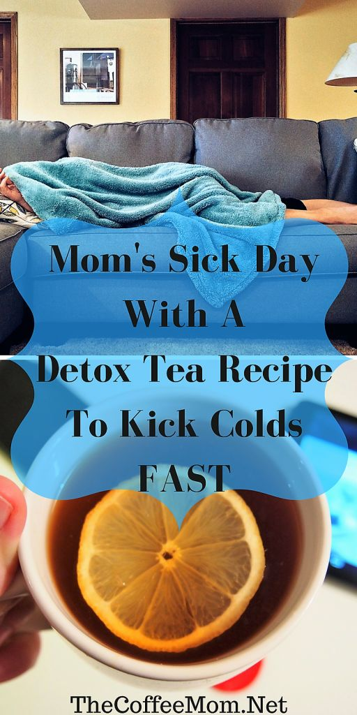 Mom's Sick Day + Detox Tea Recipe To Kick Colds FAST