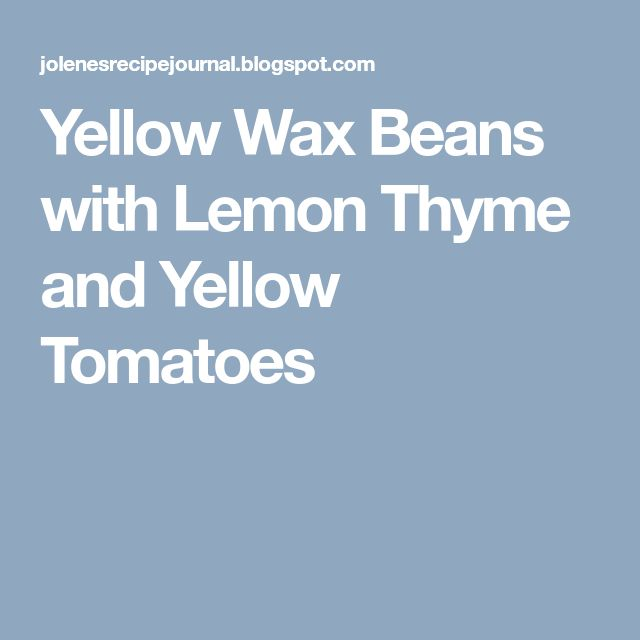 Yellow Wax Beans with Lemon Thyme and Yellow Tomatoes
