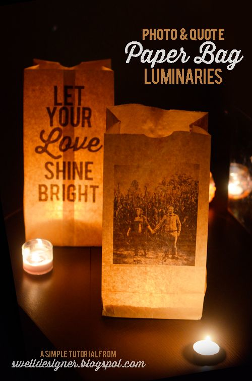 The Swell Life: Photo  Quote Paper Bag Wedding Luminaries  Love, love, love this idea...for weddings, birthdays or even every day decorations.  I would use the battery operated votives!