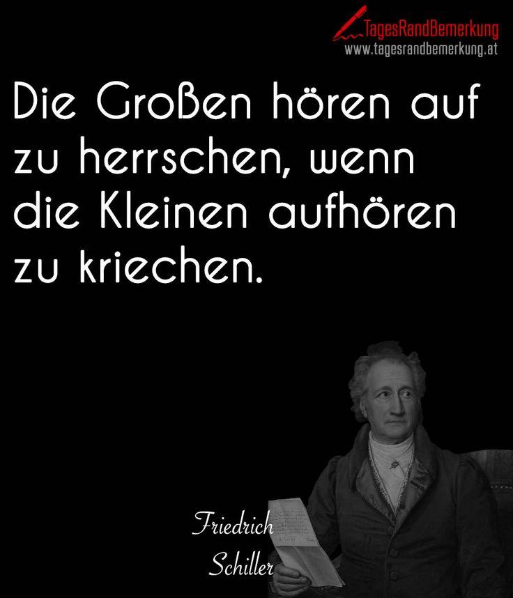 Die Großen hören auf zu herrschen, wenn die Kleinen aufhören zu kriechen. #Zitat #Macht #Schiller