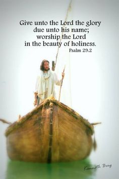 Give unto the Lord the glory due unto his name; worship the Lord in the beauty of holiness. Psalm 29:2