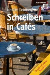 Autorenhaus-Verlag | Schreiben in Cafés - Der Creative Writing-Bestseller - Natalie Goldberg Über dieses Buch