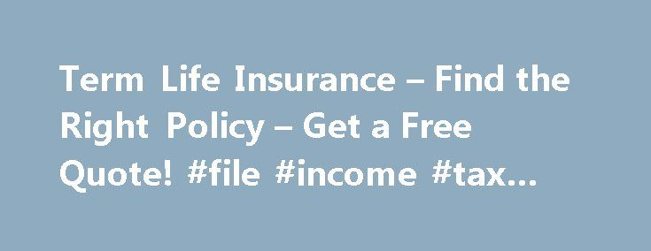 Term Life Insurance – Find the Right Policy – Get a Free Quote! #file #income #tax #online http://income.remmont.com/term-life-insurance-find-the-right-policy-get-a-free-quote-file-income-tax-online/  #what is a term life insurance # Term Life Insurance What is life insurance, and who needs it? Life insurance basics Life insurance is a contract between an individual (policy owner ) and an insurance company (insurer ). The policy owner agrees to pay a periodic premium or lump sum in exchange…