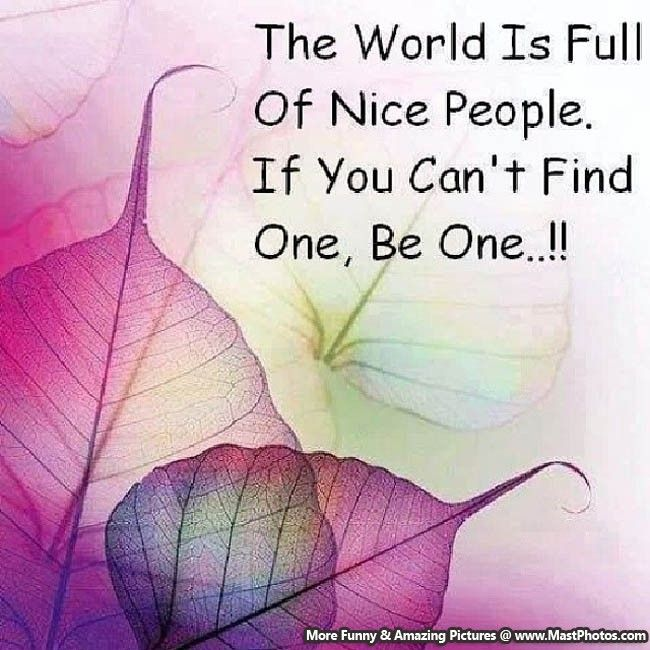 Words to Remember! The World is Full of Nice People. If you can't find One, Be One! :) #World #Nice #People #Purple #Quotes #Words #Sayings #Life #Inspiration