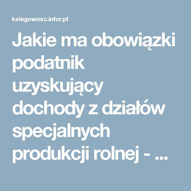 Jakie ma obowiązki podatnik uzyskujący dochody z działów specjalnych produkcji rolnej - PIT - Podatki osobiste - Infor.pl