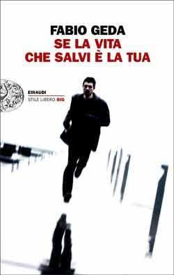 Fabio Geda, Se la vita che salvi è la tua, Stile Libero Big - DISPONIBILE ANCHE IN EBOOK