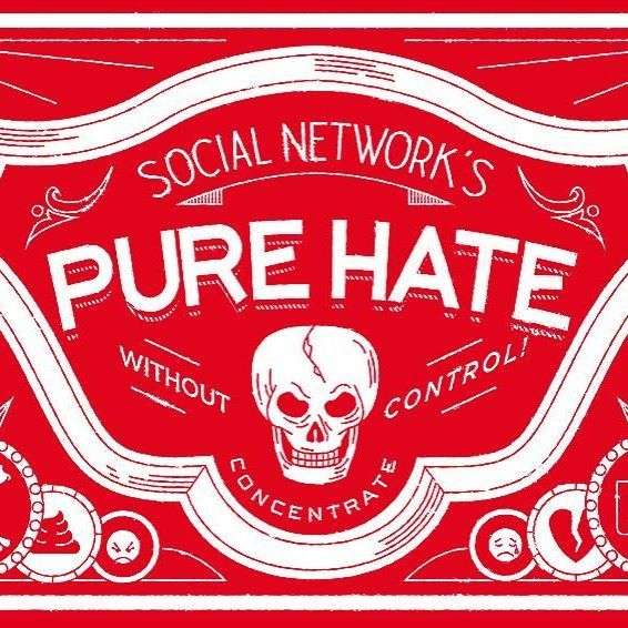 Hate is a poison, especially on the social networks! Keep out of reach of the children.