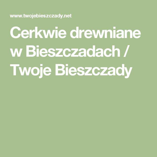 Cerkwie drewniane w Bieszczadach / Twoje Bieszczady