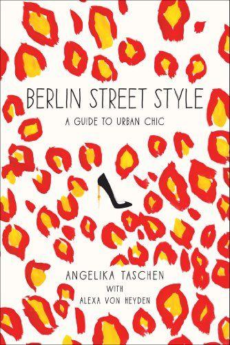 """""""Berlin Street Style: A Guide to Urban Chic"""", Angelika Taschen, Alexa Von Heyden, Sandra Semburg - 16€"""