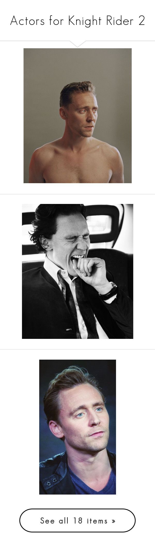 """Actors for Knight Rider 2"" by xx-black-blade-xx ❤ liked on Polyvore featuring people, tom hiddleston and pictures"