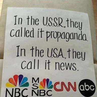 In The U.S. They Call It News  GB- Actually, in the USSR, WE called it propagandia. They called it truth. Sound familiar?