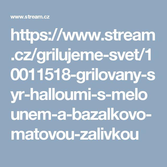 https://www.stream.cz/grilujeme-svet/10011518-grilovany-syr-halloumi-s-melounem-a-bazalkovo-matovou-zalivkou