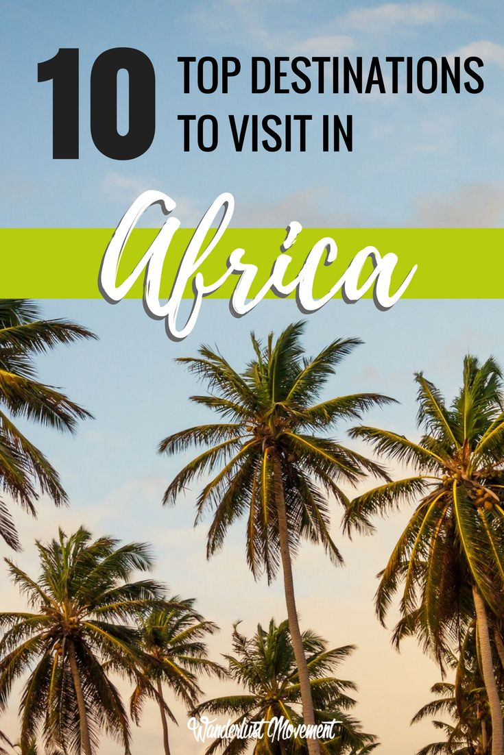 Top 10 Africa Destinations To Visit In 2017 | Wanderlust Movement