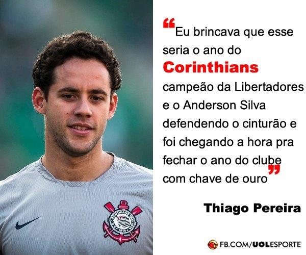 """""""eu brincava que esse seria o ano do Corinthians campeão da Libertadores e o Anderson Silva defendendo o cinturão e foi chegando a hora pra fechar o ano do clube com chave de ouro."""", Thiago Pereira"""