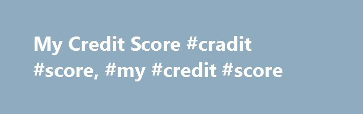 My Credit Score #cradit #score, #my #credit #score http://finance.nef2.com/my-credit-score-cradit-score-my-credit-score/  # My Credit Score A credit score is a number calculated using information from your credit history. The credit history information comes from credit reporting agencies. Credit scores represent your creditworthiness and indicate the likelihood that you will repay a debt as agreed. They are widely used by lenders. If you have car insurance, a loan or credit cards, the…