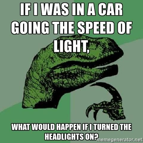 if i was in a car going the speed of light, what would happen if i turned the headlights on? - Philosoraptor