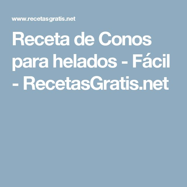 Receta de Conos para helados - Fácil - RecetasGratis.net