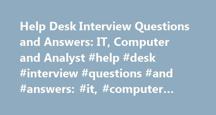 Help Desk Interview Questions and Answers: IT, Computer and Analyst #help #desk #interview #questions #and #answers: #it, #computer #and #analyst http://columbus.remmont.com/help-desk-interview-questions-and-answers-it-computer-and-analyst-help-desk-interview-questions-and-answers-it-computer-and-analyst/  # The general responsibility of help desk personnel is to provide customer support services for the firm. He or she must be capable of troubleshooting technical problems and providing…