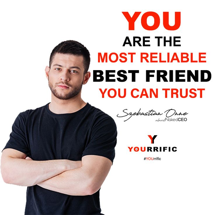 YOU are the most reliable BEST FRIEND You Can Trust - Szebastian Onne #YOUrrific #BeYOU #Fashion #Fitness #Style #Influence #Thread