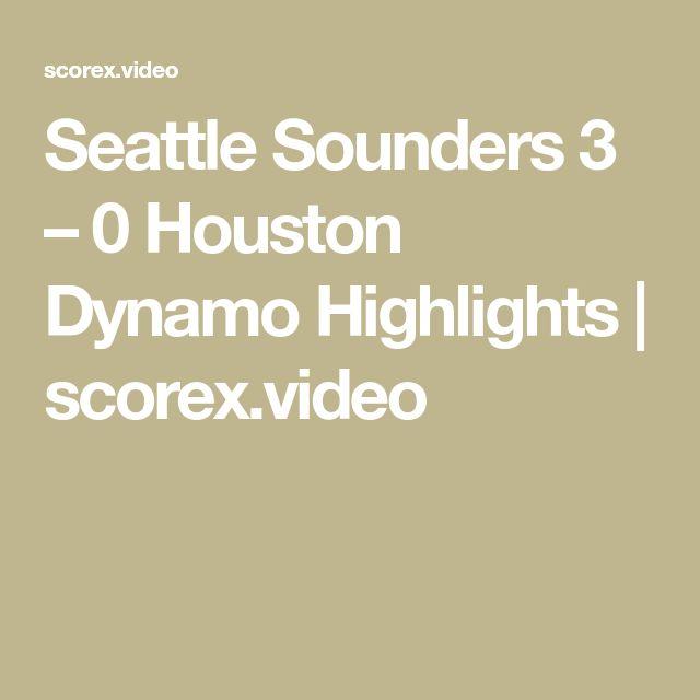 Seattle Sounders 3 – 0 Houston Dynamo Highlights | scorex.video
