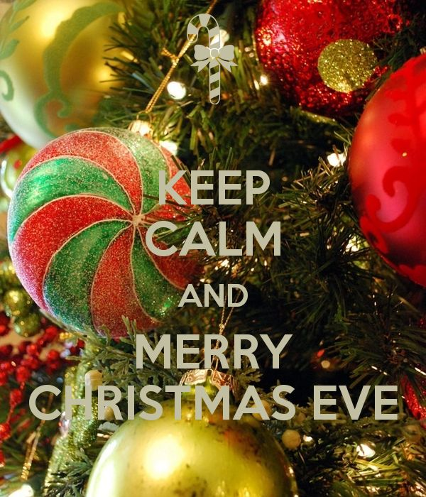 merry christmas eve pictures | KEEP CALM AND MERRY CHRISTMAS EVE - KEEP CALM AND CARRY ON Image ...