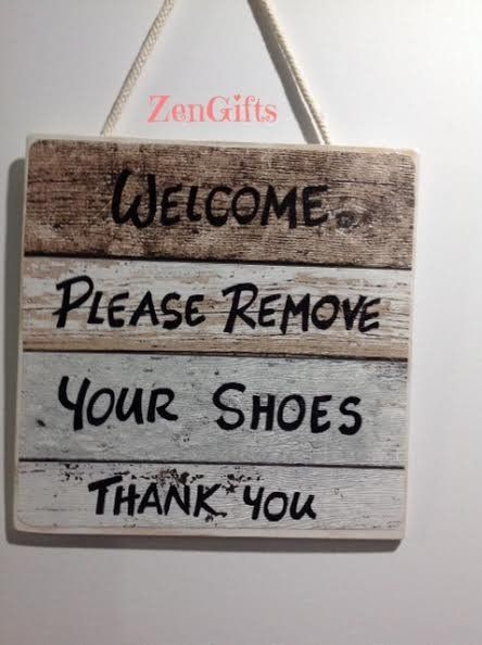 No Shoes Sign: Quality Signs that read Welcome 'Please Remove Your Shoes' Thank You or 'Shoes Off Please' to take or kick your shoe off at the entrance door hand made & crafted by Zen Gifts. ZenGifts.com.au