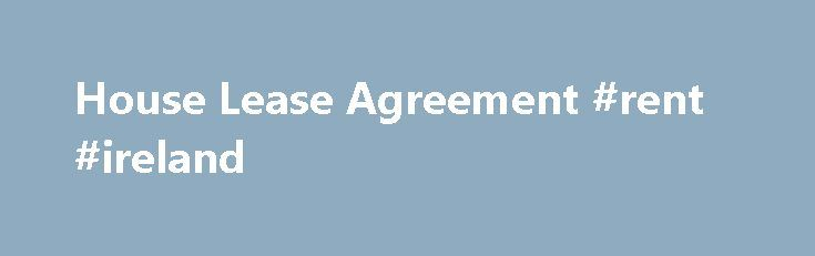 "House Lease Agreement #rent #ireland http://rental.nef2.com/house-lease-agreement-rent-ireland/  #lease homes # More information about the Apartment Lease Agreement What is the difference between a rental agreement and a lease agreement? ""Rental agreement"", commonly known as ""month-to-month agreement"", is for an indefinite period of time, with rent typically payable on a monthly basis. The tenancy is automatically renewed at the end of this period unless either the landlord or tenant gives…"