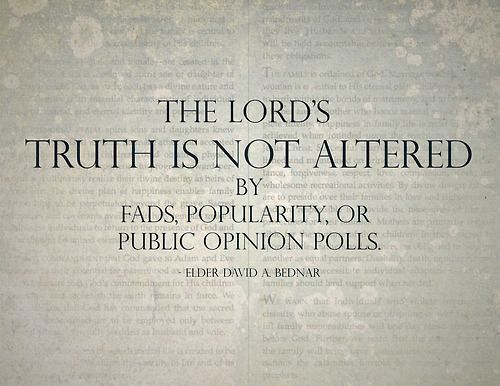 David A Bednar , The Lord's truth is not altered...