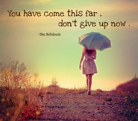 never give upWords Of Wisdom, The Notebooks, Remember This, Stay Strong, Notebooks Quotes, Thenotebook, Keep Moving Forward, Inspiration Quotes, Staystrong