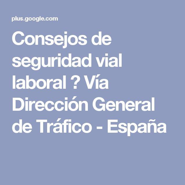 Consejos de seguridad vial laboral 🚛 Vía Dirección General de Tráfico - España