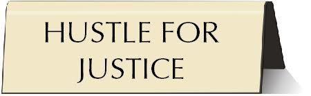 Hustle for Justice Cream Colored Nameplate Desk Sign