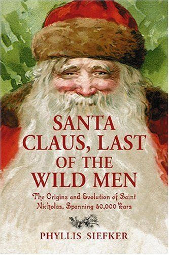 Santa Claus, Last of the Wild Men: The Origins and Evolution of Saint Nicholas, Spanning 50, 000 Years: Phyllis Siefker: 9780786429585: Amazon.com: Books