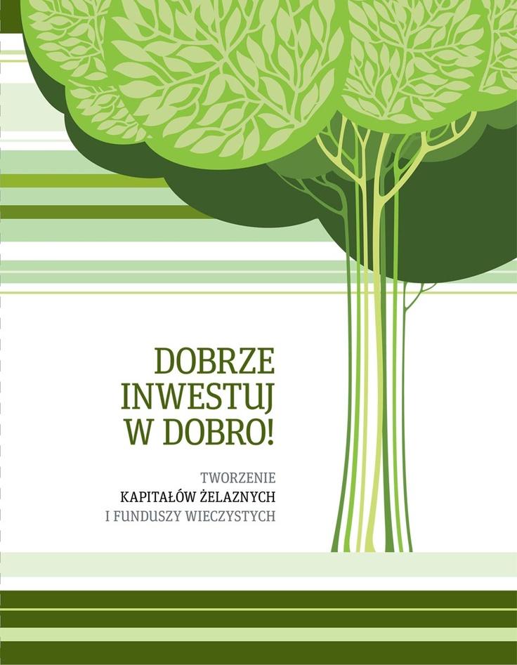 """W ramach projektu """"Dobrze inwestuj w dobro! Tworzenie kapitałów żelaznych i funduszy wieczystych"""" dofinansowanego ze środków Narodowego Banku Polskiego powstała publikacja, która ma celu popularyzację najlepszych rozwiązań związanych z tworzeniem kapitałów żelaznych i funduszy wieczystych."""