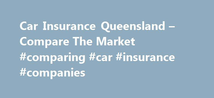 Car Insurance Queensland – Compare The Market #comparing #car #insurance #companies http://new-hampshire.nef2.com/car-insurance-queensland-compare-the-market-comparing-car-insurance-companies/  # Car Insurance Queensland Queensland has earned the reputation as being one of the go-to holiday destinations for Australians and overseas visitors. With drawcards like Hamilton Island, the Great Barrier Reef, Brisbane, plus the hive of activity on offer from Australia's theme park capital, the Gold…