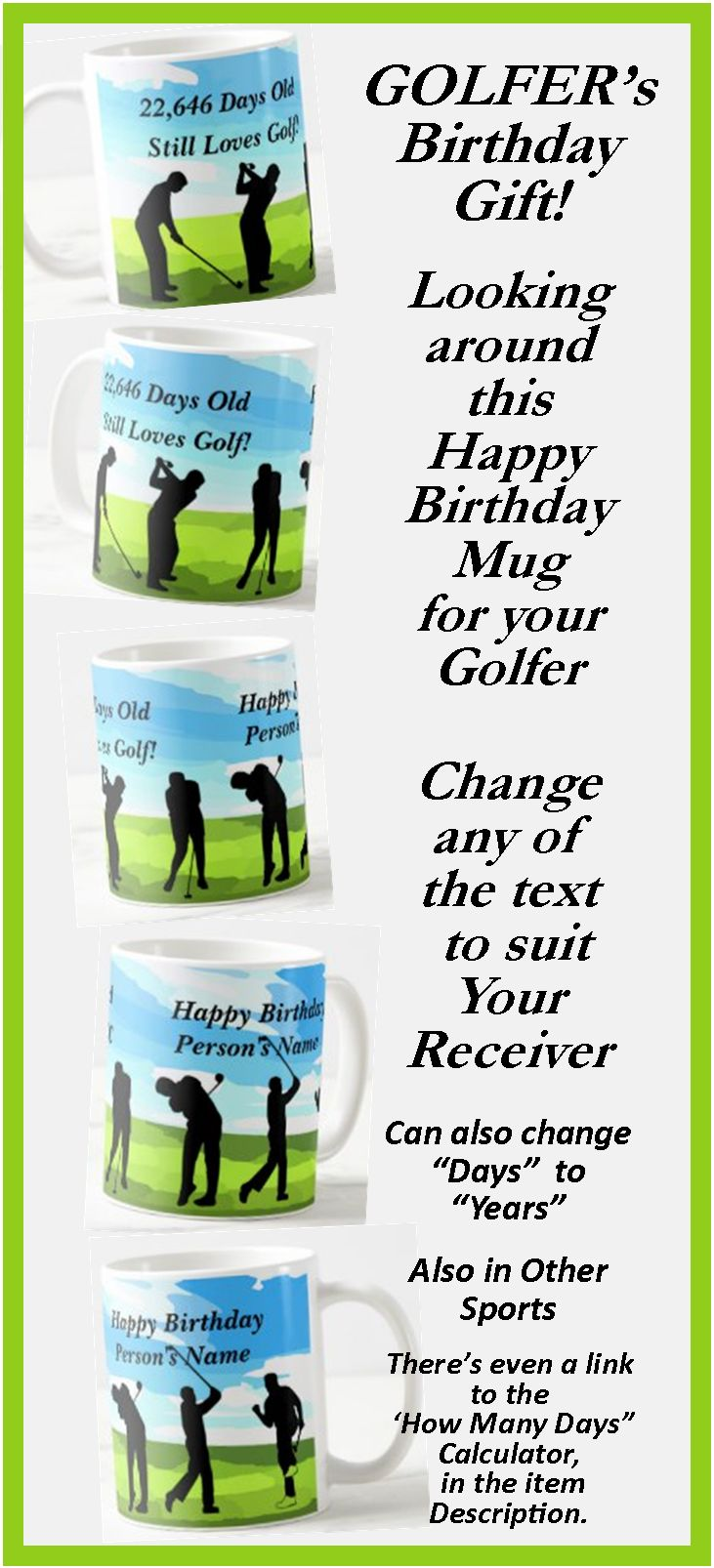 """Great Birthday Gift for the Golfer. - - Change the Days or Years, - - - Change the Name to suit your golf player. - - there's a """"How many Day"""" calculator link in the item description."""