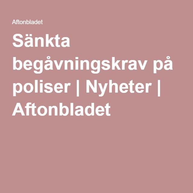 Sänkta begåvningskrav på poliser | Nyheter | Aftonbladet