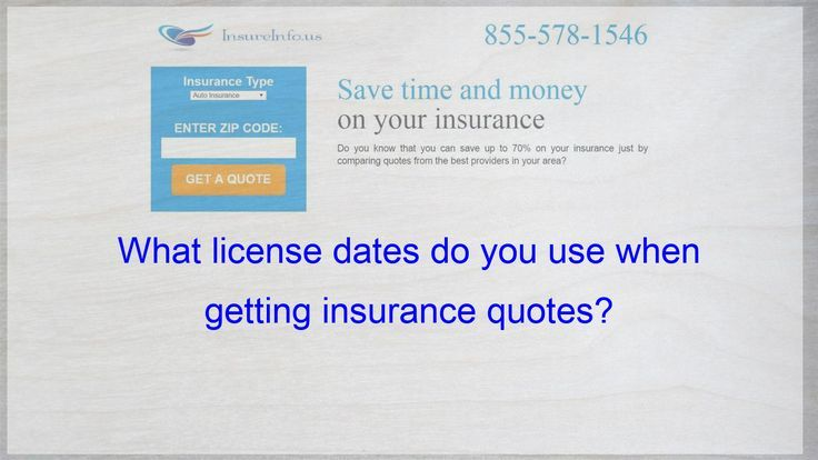 What License Dates Do You Use When Getting Insurance Quotes