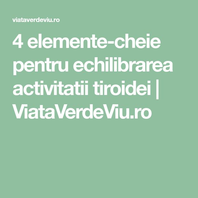 4 elemente-cheie pentru echilibrarea activitatii tiroidei | ViataVerdeViu.ro