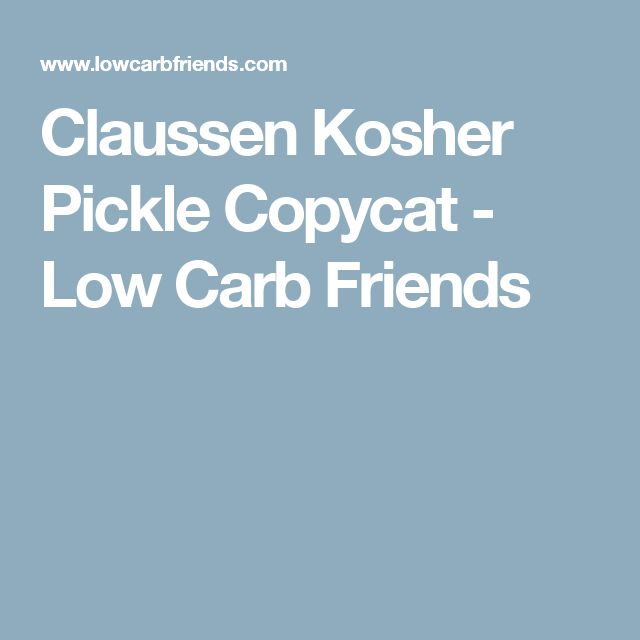 Claussen Kosher Pickle Copycat - Low Carb Friends
