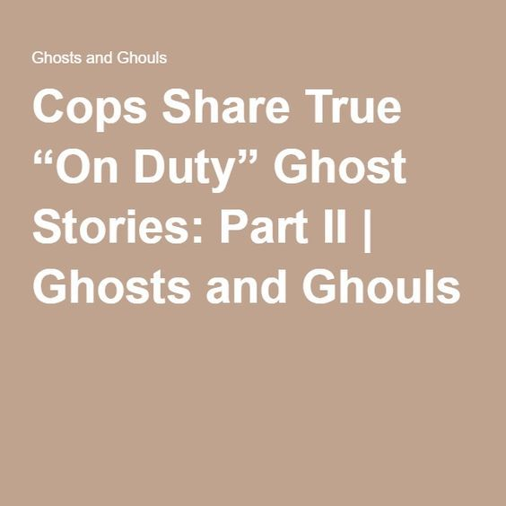 """Cops Share True """"On Duty"""" Ghost Stories: Part II 