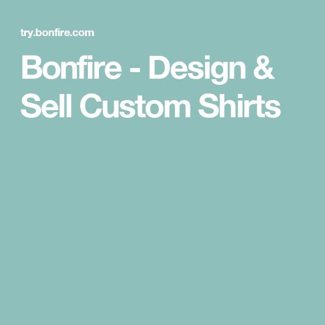 Bonfire - Design & Sell Custom Shirts
