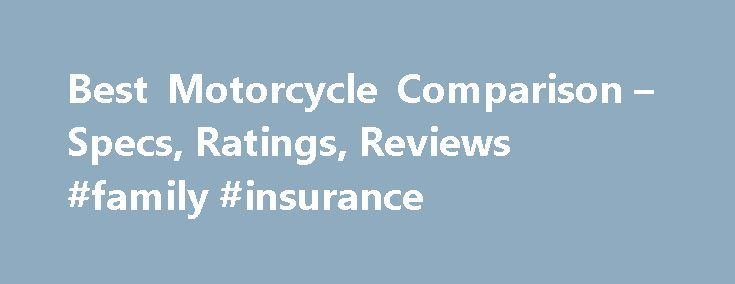 Best Motorcycle Comparison – Specs, Ratings, Reviews #family #insurance http://insurances.nef2.com/best-motorcycle-comparison-specs-ratings-reviews-family-insurance/  #motorcycle insurance comparison # Compare Motorcycles Use the motorcycle comparison to research and compare prices, models, consumer ratings, awards, specifications and categories. If you're unsure of where to start, consider these steps: Type Cruisers: Recreating the style of years past, cruisers maximize the man/machine…