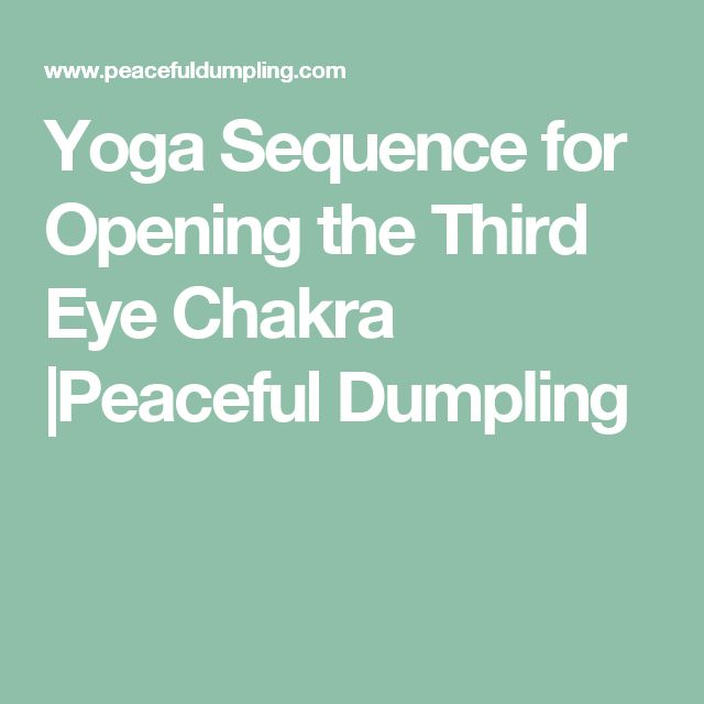 Yoga Sequence for Opening the Third Eye Chakra |Peaceful Dumpling