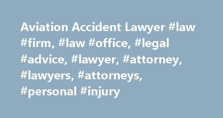 Aviation Accident Lawyer #law #firm, #law #office, #legal #advice, #lawyer, #attorney, #lawyers, #attorneys, #personal #injury http://san-francisco.remmont.com/aviation-accident-lawyer-law-firm-law-office-legal-advice-lawyer-attorney-lawyers-attorneys-personal-injury/  # In the News About the Firm Leading Aviation Attorneys Kreindler is one of the largest and most distinguished aviation accident law firms in the world. In aviation disaster cases, we represent only victims and their families…