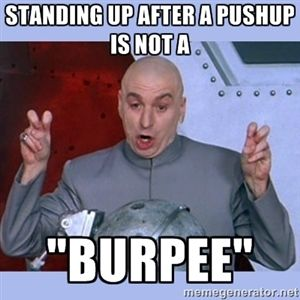 "standing up after a pushup is not a  ""burpee"" 