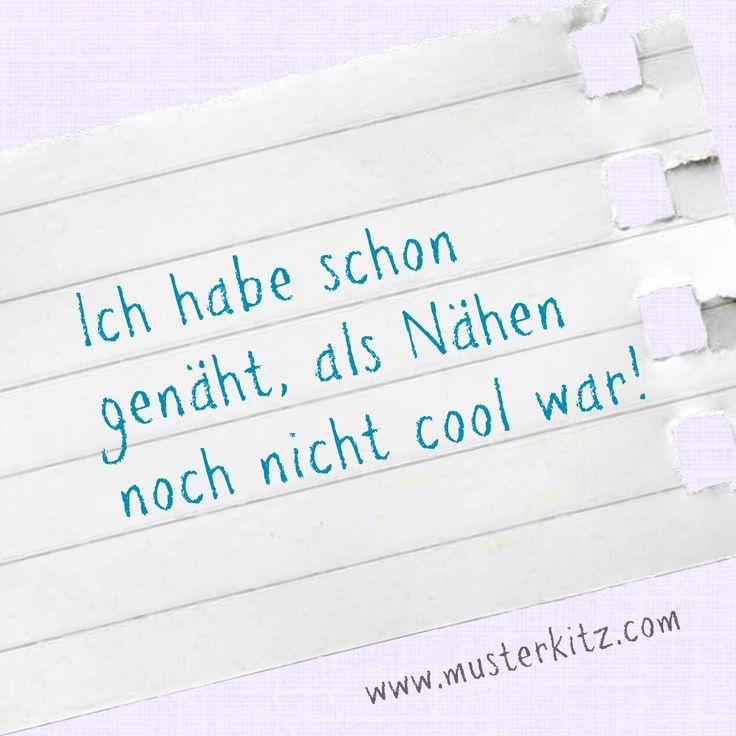 """""""Ich habe schon genäht, als Nähen noch nicht cool war!"""" Sprüche und Zitate rund ums Nähen, Stoff und Kreativität. www.musterkitz.com ♥"""