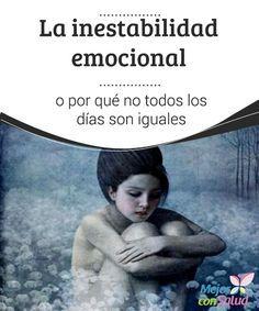 La inestabilidad emocional o por qué no todos los días son iguales  La inestabilidad emocional son aquellos altibajos que una persona puede sufrir en su estado de ánimo en un corto periodo de tiempo.