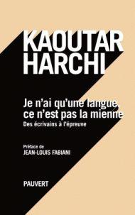 Je n'ai qu'une langue, ce n'est pas la mienne - Des écrivains à l'épreuve. / Kaoutar Harchi, 2016 http://bu.univ-angers.fr/rechercher?recherche=9782720215490